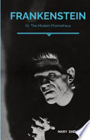 Frankenstein; Or, The Modern Prometheus: A Gothic Novel by English Author Mary Shelley that Tells the Story of Victor Frankenstein, a Young Scientist