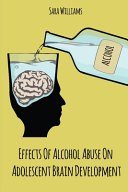 Effects Of Alcohol Abuse On Adolescent Brain Development