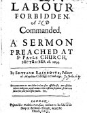 Labour forbidden and commanded. A sermon [on John vi. 27] preached ... 1634