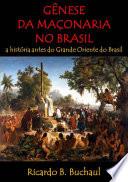 Gênese Da Maçonaria No Brasil