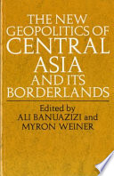 The New Geopolitics Of Central Asia And Its Borderlands