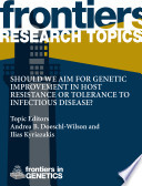 Should We Aim For Genetic Improvement In Host Resistance Or Tolerance To Infectious Disease