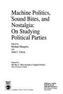 Machine Politics  Sound Bites  and Nostalgia