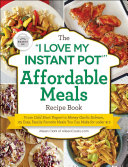 The  I Love My Instant Pot    Affordable Meals Recipe Book