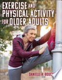 """Exercise and Physical Activity for Older Adults"" by Danielle R. Bouchard"