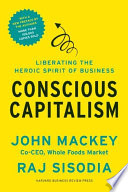 """""""Conscious Capitalism, With a New Preface by the Authors: Liberating the Heroic Spirit of Business"""" by John, Rajendra"""