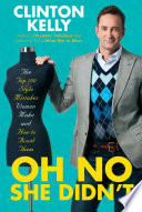 """Oh No She Didn't: The Top 100 Style Mistakes Women Make and How to Avoid Them"" by Clinton Kelly"
