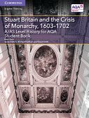 A/AS Level History for AQA Stuart Britain and the Crisis of Monarchy, 1603–1702 Student Book