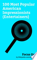 Focus On  100 Most Popular American Impressionists  Entertainers  Book