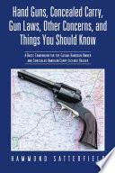 Hand Guns  Concealed Carry  Gun Laws  Other Concerns  and Things You Should Know