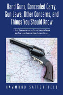 Hand Guns, Concealed Carry, Gun Laws, Other Concerns, and Things You Should Know