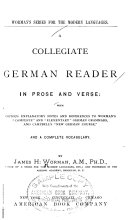 A Collegiate German Reader in Prose and Verse  with Copious Explanatory Notes and     a Complete Vocabulary