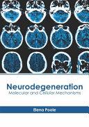 Neurodegeneration  Molecular and Cellular Mechanisms Book