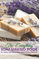 The Everything Soap Making Book