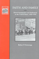 Faith and family: Dutch immigration and settlement in the United States, 1820-1920