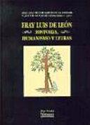 Fray Luis de León. Historia, Humanismo y Letras