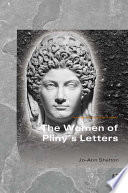 The Women of Pliny s Letters
