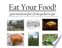 Eat Your Food! Gastronomical Glory from Garden to Gut