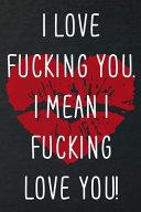 I Love Fucking You  I Mean I Fucking Love You