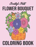 Beautiful Adult Flower Bouquet Coloring Book