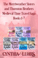 The Merriweather Sisters and Thornton Brothers Medieval Time Travel Saga Books 1-7