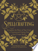 """Spellcrafting: Strengthen the Power of Your Craft by Creating and Casting Your Own Unique Spells"" by Arin Murphy-Hiscock"