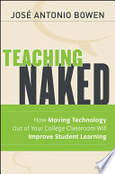 """Teaching Naked: How Moving Technology Out of Your College Classroom Will Improve Student Learning"" by José Antonio Bowen"