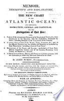 Memoir ... to accompany the New Chart of the Atlantic Ocean, and comprising instructions ... for the navigation of that sea, etc