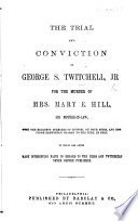 The Trial and Conviction of G  S  Twitchell  Jr  for the Murder of Mrs  M  E  Hill  Etc   Trial of G  Eaton for the Murder of T  Heenan