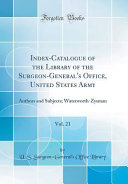 Index Catalogue Of The Library Of The Surgeon General S Office United States Army Vol 21