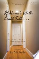 If Mama's Walls Could Talk . . .