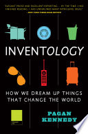 """""""Inventology: How We Dream Up Things That Change the World"""" by Pagan Kennedy"""