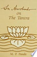 Sri Aurobindo on the Tantra