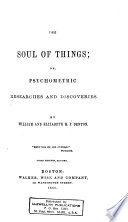 The Soul Of Things Or Psychometric Researches And Discoveries