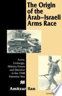 The Origin of the Arab-Israeli Arms Race