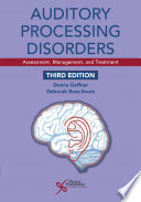 """Auditory Processing Disorders: Assessment, Management, and Treatment"" by Donna Geffner, Deborah Ross-Swain"