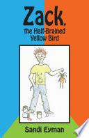Zack, the Half-Brained Yellow Bird