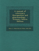 A Manual of Veterinary Therapeutics and Pharmacology   Primary Source Edition