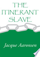 """""""The Itinerant Slave"""" by Jacque Aaronsen"""