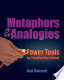 """Metaphors & Analogies: Power Tools for Teaching Any Subject"" by Rick Wormeli"