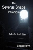 The Severus Snape Paradigm: Outcast, Rebel, Hero
