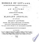 Elegant Epistles. Models of Letters, for the use of schools and private students. Being an epitome of the large octavo volume by Vicesimus Knox , entitled, Elegant Epistles: and containing select letters from the best English authors, with many translations from the French, etc
