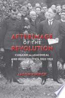 Afterimage of the Revolution  : Cumann Na NGaedheal and Irish Politics, 1922–1932