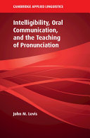 Intelligibility  Oral Communication  and the Teaching of Pronunciation