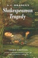 Shakespearean Tragedy: Lectures on Hamlet, Othello, King ...