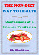 The Non-Diet Way to Health: Confessions of a Former Fruitarian