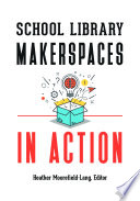 School Library Makerspaces In Action