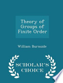Theory of Groups of Finite Order - Scholar's Choice Edition