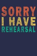 Sorry I Have Rehearsal
