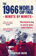 The 1966 World Cup Final  Minute by Minute